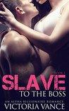Slave To The Boss (Book One): An Alpha Billionaire Romance