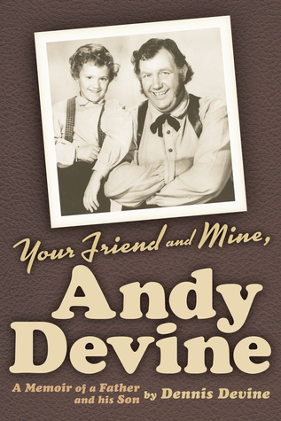 Your Friend and Mine, Andy Devine: A Memoir of a Father and His Son
