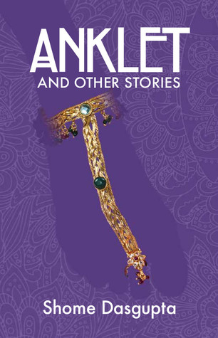 Anklet And Other Stories by Shome Dasgupta
