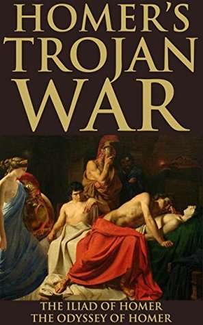 Homer's Trojan War: The Iliad of Homer, The Odyssey of Homer (The Oldest Ancient Greek Epic and the Homeric Sequel: The Tale of Ulysses) - Annotated Why Heroes in Terms of Ancient History?