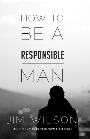 How to Be a Responsible Man by Jim  Wilson