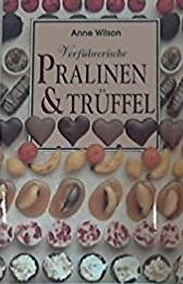 Verführerische Pralinen & Trüffel by Anne Wilson