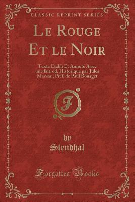 Le Rouge Et Le Noir: Texte �tabli Et Annot� Avec Une Introd, Historique Par Jules Marsan; Pr�f, de Paul Bourget