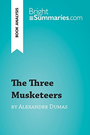 The Three Musketeers by Alexandre Dumas (Book Analysis): Detailed Summary, Analysis and Reading Guide (BrightSummaries.com)