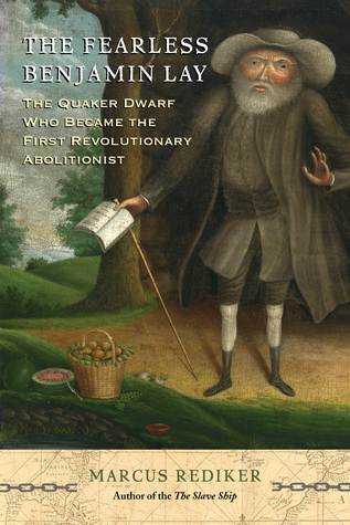 The Fearless Benjamin Lay: The Quaker Dwarf Who Became the First Revolutionary Abolitionist