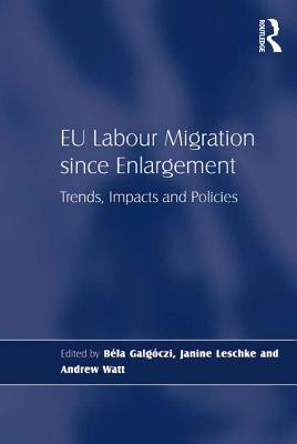 Eu Labour Migration Since Enlargement Trends Impacts and Policies