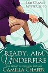 Ready, Aim, Under Fire (Lexi Graves Mysteries, #10)