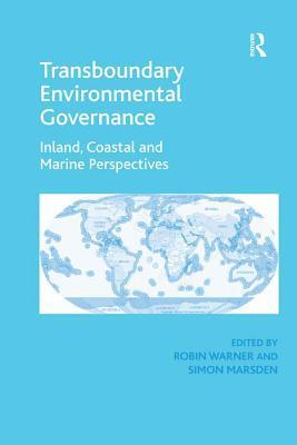 Transboundary Environmental Governance: Inland, Coastal and Marine Perspectives