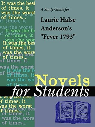 """A Study Guide for Laurie Halse Anderson's """"Fever 1793"""" (Novels for Students)"""