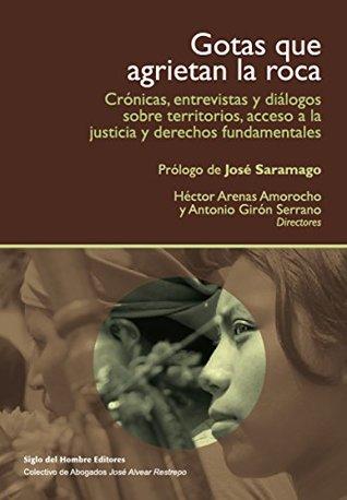Gotas que agrietan la roca: Crónicas, entrevistas y diálogos sobre territorios y acceso a la justicia