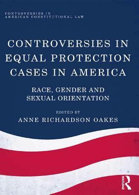 Controversies in Equal Protection Cases in America: Race, Gender and Sexual Orientation