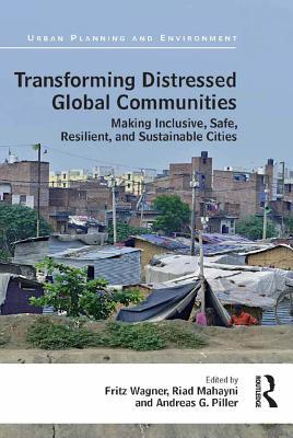 Transforming Distressed Global Communities: Making Inclusive, Safe, Resilient, and Sustainable Cities