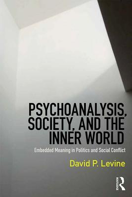 Psychoanalysis, Society, and the Inner World: Embedded Meaning in Politics and Social Conflict