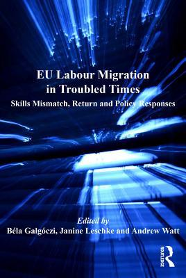 Eu Labour Migration in Troubled Times Skills Mismatch Return and Policy Responses