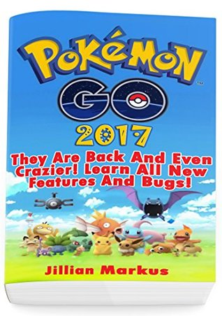 Pokemon Go 2017: They Are Back And Even Crazier! Learn All New Features And Bugs!