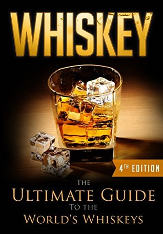 Whiskey: The Ultimate Guide To the World's Whiskeys
