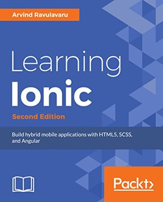 Learning Ionic: Build Hybrid Mobile Applications with HTML5, SCSS, and Angular