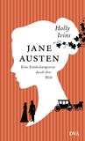 Jane Austen. Eine Entdeckungsreise durch ihre Welt by Holly Ivins