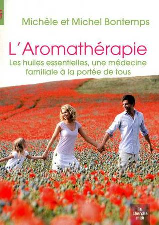 L'Aromathérapie. Les Huiles Essentielles, une médecine familiale à la portée de tous.
