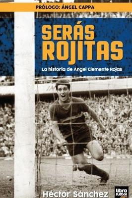 Serás Rojitas - La Historia De Ángel Clemente Rojas