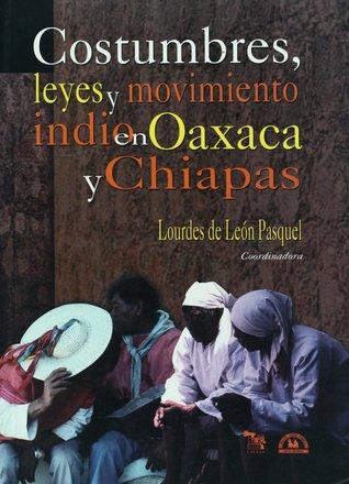 Costumbres, leyes y movimiento indio en Oaxaca y Chiapas