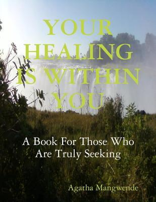 Your Healing Is Within You: A Book for Those Who Are Truly Seeking