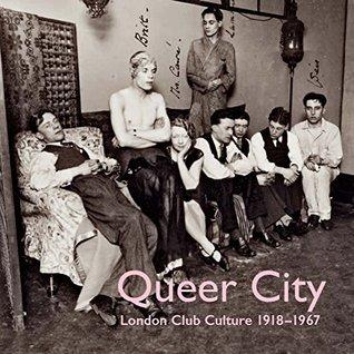 Queer City: London Club Culture 1918-1969