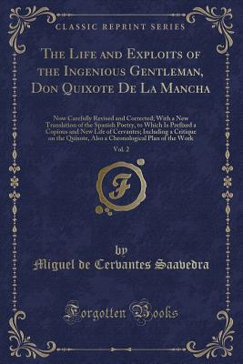 The Life and Exploits of the Ingenious Gentleman, Don Quixote de la Mancha, Vol. 2: Now Carefully Revised and Corrected; With a New Translation of the Spanish Poetry, to Which Is Prefixed a Copious and New Life of Cervantes; Including a Critique on the Qu