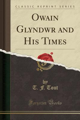 Owain Glyndwr and His Times (Classic Reprint)