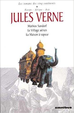 Les romans des cinq continents 1: Mathias Sandorf : Le Village aérien : La Maison à vapeur