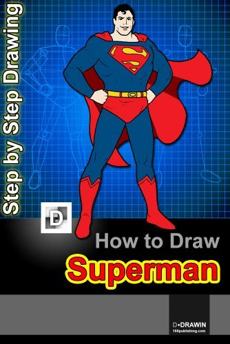 How To Draw Superman : Step-By-Step Drawing Lessons for Children