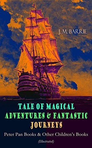 Tales of Magical Adventures & Fantastic Journeys – Peter Pan Books & Other Children's Books (Illustrated): A Kiss for Cinderella, Peter Pan in Kensington ... Tommy and Grizel, Dear Brutus, Mary Rose…