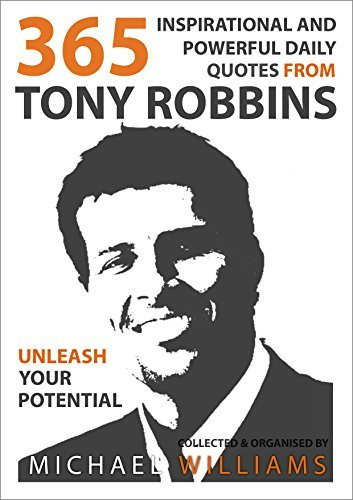 365 Inspirational and Powerful Quotes From Tony Robbins: Daily inspiration to keep you motivated and live a happier & successful life