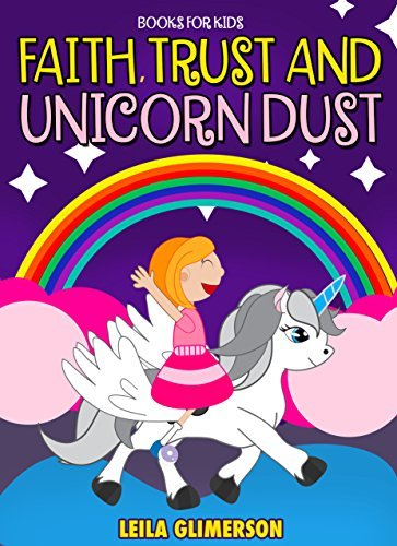 Books for Kids: Faith, Trust and Unicorn Dust: A Magically Illustrated Bedtime Story and Picture Book for Kids