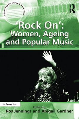 'Rock On' Women, Ageing and Popular Music