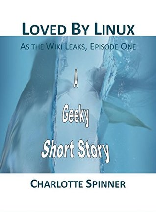 Loved By Linux (As the Wiki Leaks Book 1)