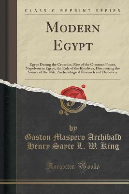 Modern Egypt: Egypt During the Crusades, Rise of the Ottoman Power, Napoleon in Egypt, the Rule of the Khedives, Discovering the Source of the Nile, Archaeological Research and Discovery