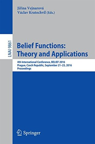 Belief Functions: Theory and Applications: 4th International Conference, BELIEF 2016, Prague, Czech Republic, September 21-23, 2016, Proceedings (Lecture Notes in Computer Science)
