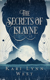 The Secrets of Islayne by Kari Lynn West