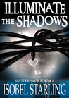 Illuminate the Shadows (Shatterproof Bond, #2)