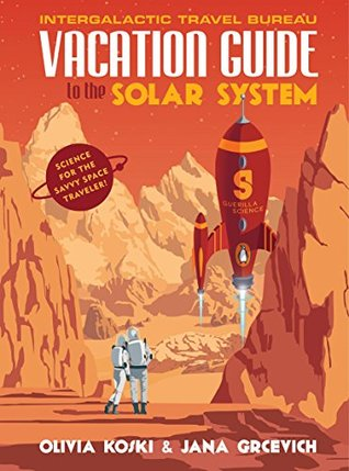 Vacation guide to the solar system science for the savvy space vacation guide to the solar system science for the savvy space traveler by olivia koski fandeluxe Choice Image