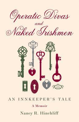 Operatic Divas and Naked Irishmen by Nancy R. Hinchliff