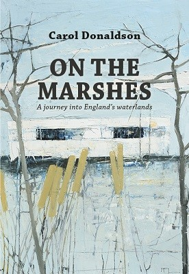 On the Marshes: A Journey into England's Waterlands