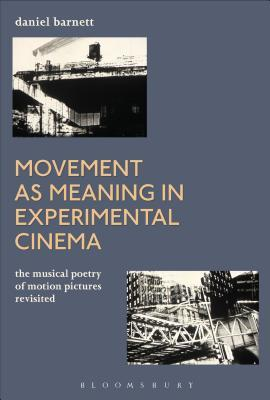 Movement as Meaning in Experimental Cinema: The Musical Poetry of Motion Pictures Revisited
