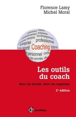 Les Outils Du Coach - 2e Ed.: Bien Les Choisir, Bien Les Organiser
