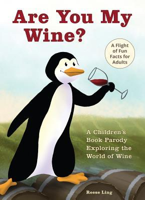 Are You My Wine?: A Children's Book Parody for Adults Exploring the World of Wine