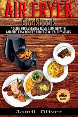 air-fryer-cookbook-a-guide-for-everyday-home-cooking-with-amazing-easy-recipes-for-fast-healthy-meals