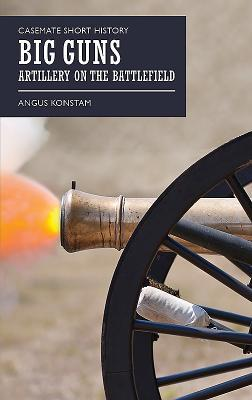 Big Guns: Artillery on the Battlefield