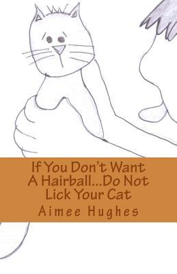 If You Don't Want a Hairball...Do Not Lick Your Cat