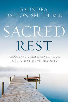 Sacred Rest: Recover Your Life, Renew Your Energy, Restore Your Sanity